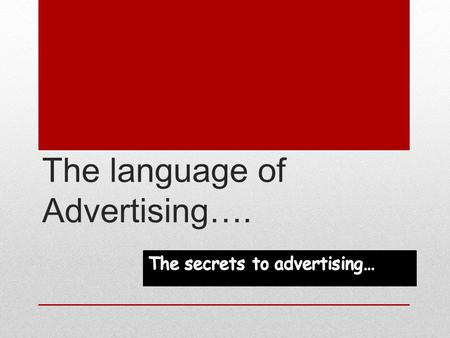 "The language of Advertising….. Secret #1 SECRET#1 BENEFITS? Yes – people buy a ""thing"" because of the benefit that buying the thing will give them! What."
