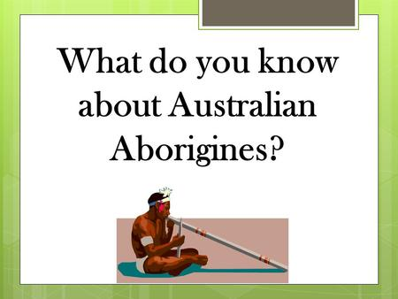 What do you know about Australian Aborigines?