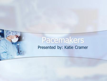 Pacemakers Presented by: Katie Cramer. Outline Electrical System of Heart Electrical System of Heart Indications for a Pacemaker Indications for a Pacemaker.