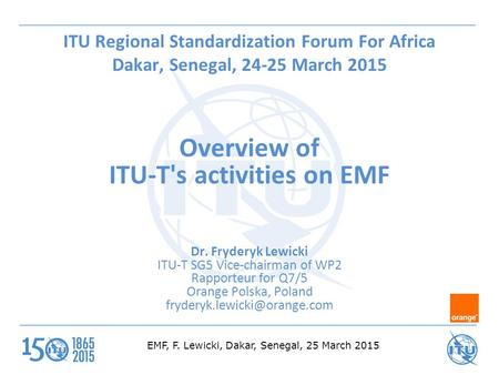EMF, F. Lewicki, Dakar, Senegal, 25 March 2015 ITU Regional Standardization Forum For Africa Dakar, Senegal, 24-25 March 2015 Overview of ITU-T's activities.