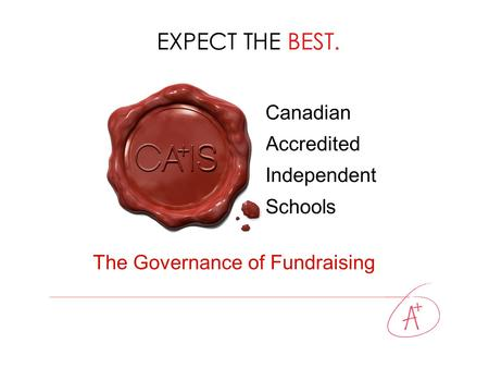 EXPECT THE BEST. Canadian Accredited Independent Schools The Governance of Fundraising.