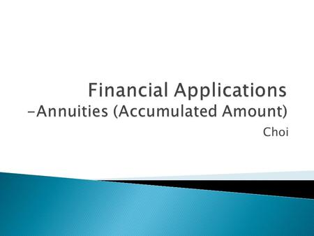 Choi.  An annuity is a sequence of equal payments made at equally spaced intervals of time.  The period of an annuity is the time interval between two.