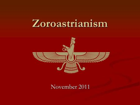 Zoroastrianism November 2011. Zoroastrianism Zoroastrianism is an ancient religion which was once widespread in what is now Iran, Pakistan, India, and.