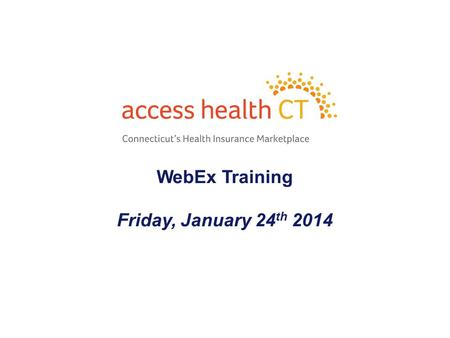 WebEx Training Friday, January 24 th 2014 1. Please review the documents attached Scenario Guide to Anticipated Consumer Issues Topic.