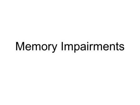 Memory Impairments. Amnesia Loss of memory ability - usually due to lesion (damage) or surgical removal of various parts of the brain.