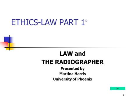 ETHICS-LAW PART 1© LAW and THE RADIOGRAPHER Presented by