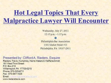 Hot Legal Topics That Every Malpractice Lawyer Will Encounter Wednesday, July 27, 2011 12:15 p.m. - 1:15 p.m. Philadelphia Bar Association 1101 Market.