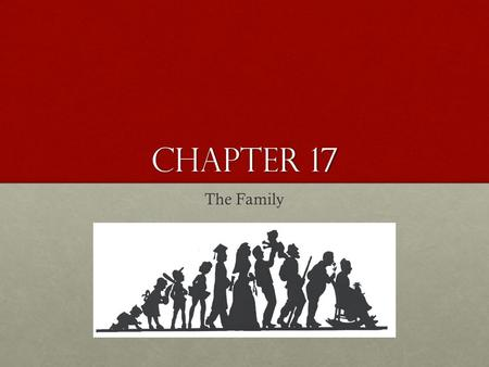 Chapter 17 The <strong>Family</strong>. Learning Goals We will be able to explain how the <strong>family</strong> is the primary environment for the ethical and moral formation of the.