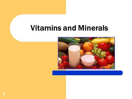1 Vitamins and Minerals. 2 The Nature of Vitamins Vitamins are organic (carbon) compounds needed for normal function, growth and maintenance. Vitamins.
