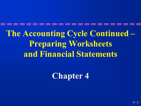 The Accounting Cycle Continued – Preparing Worksheets and Financial Statements Chapter 4 2.