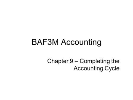 Chapter 9 – Completing the Accounting Cycle