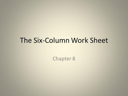 The Six-Column Work Sheet Chapter 8. The Accounting Cycle These steps are performed frequently during a cycle 1.Collect and verify source documents 2.Analyze.