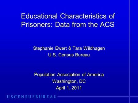 Educational Characteristics of Prisoners: Data from the ACS Stephanie Ewert & Tara Wildhagen U.S. Census Bureau Population Association of America Washington,