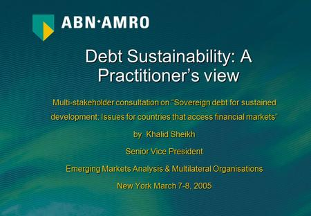 Debt Sustainability: A Practitioner's view. Emerging Markets Analysis & Multilateral Organisations a situation in which a borrower is expected to be able.