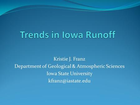 Kristie J. Franz Department of Geological & Atmospheric Sciences Iowa State University