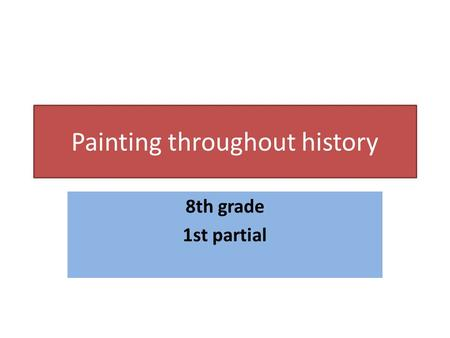 Painting throughout history 8th grade 1st partial.
