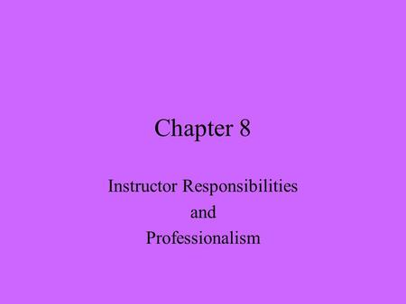 Chapter 8 Instructor Responsibilities and Professionalism.