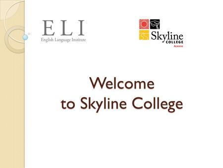 Welcome to Skyline College. What College Can Give You Advanced English Skills (academic and business language) Certificates and Degrees Education  better.