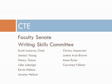 Faculty Senate Writing Skills Committee Scott Lazerus, ChairChristy Jespersen Jessica YoungJoAnn Arai-Brown Nancy GaussAnne Ryter Julie LukengaCourtney.