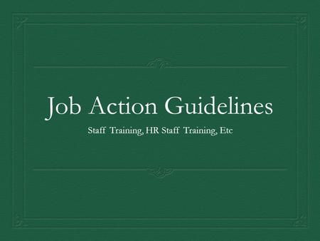 Job Action Guidelines Staff Training, HR Staff Training, Etc.