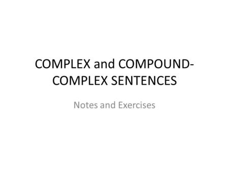 COMPLEX and COMPOUND- COMPLEX SENTENCES Notes and Exercises.