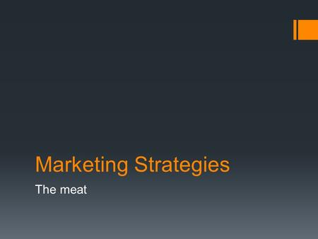 Marketing Strategies The meat. The 5 P's  Promotion (90% of the plan)  Product  Price  Place  People.
