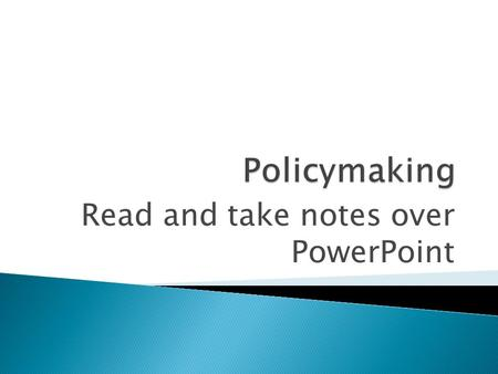 Read and take notes over PowerPoint. To understand what public policy is, we must examine:  Who Makes Public Policy?  Types of Public Policy Copyright.