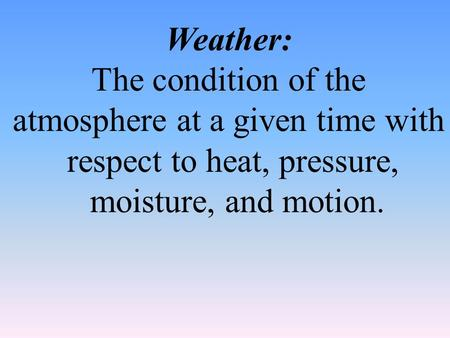atmosphere at a given time with respect to heat, pressure,