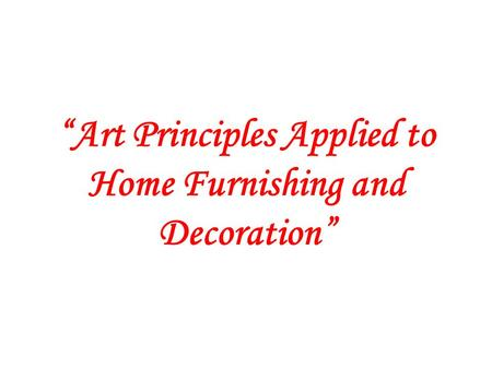 """Art Principles Applied to Home Furnishing and Decoration"""