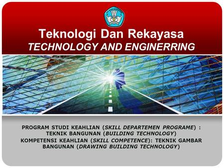 Teknologi Dan Rekayasa TECHNOLOGY AND ENGINERRING PROGRAM STUDI KEAHLIAN (SKILL DEPARTEMEN PROGRAME) : TEKNIK BANGUNAN (BUILDING TECHNOLOGY) KOMPETENSI.