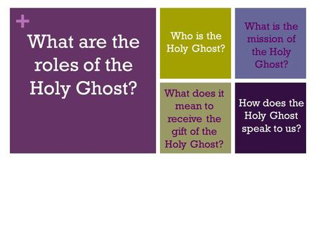 + Who is the Holy Ghost? What is the mission of the Holy Ghost? How does the Holy Ghost speak to us? What does it mean to receive the gift of the Holy.