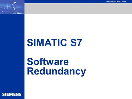 Automation and Drives SIMATIC S7 Software Redundancy.