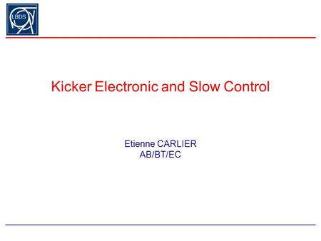 LBDS Kicker Electronic and Slow Control Etienne CARLIER AB/BT/EC.