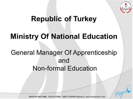 Republic of Turkey Ministry Of National Education General Manager Of Apprenticeship and Non-formal Education KIRSEHIR NATIONAL EDUCATIONAL DIRECTORSHIP-Research.