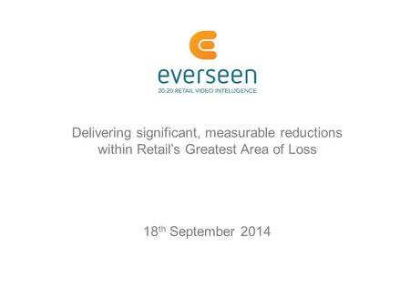Delivering significant, measurable reductions within Retail's Greatest Area of Loss 18 th September 2014.