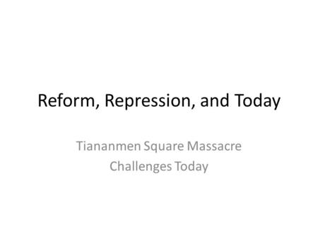 Reform, Repression, and Today Tiananmen Square Massacre Challenges Today.