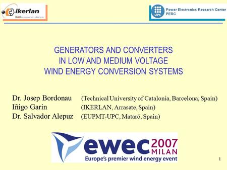 1 GENERATORS AND CONVERTERS IN LOW AND MEDIUM VOLTAGE WIND ENERGY CONVERSION SYSTEMS Dr. Josep Bordonau (Technical University of Catalonia, Barcelona,