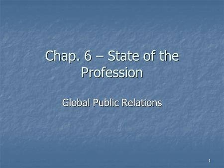 Chap. 6 – State of the Profession Global Public Relations 1.