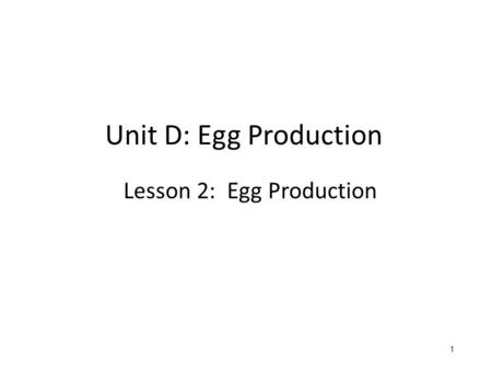 Unit D: Egg Production Lesson 2: Egg Production 1 1.