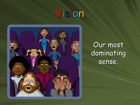 VisionVisionVisionVision Our most dominating sense.