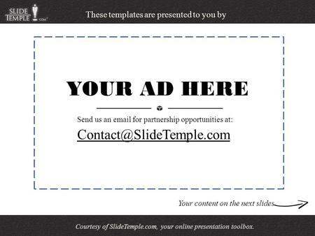 Courtesy of SlideTemple.com, your online presentation toolbox. These templates are presented to you by YOUR AD HERE Send us an.