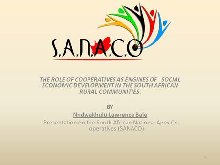 THE ROLE OF COOPERATIVES AS ENGINES OF SOCIAL ECONOMIC DEVELOPMENT IN THE SOUTH AFRICAN RURAL COMMUNITIES. BY Nndwakhulu Lawrence Bale Presentation on.