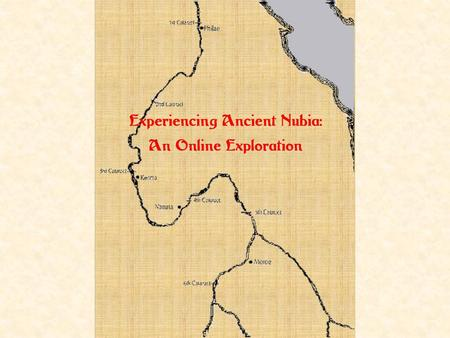 Why Nubia? What comes to mind if Ancient Africa is mentioned? Early Man?Endless Desert?The Pyramids? King Tut?