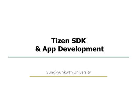 <strong>Embedded</strong> Software SKKU 94 1 Tizen SDK & App Development Sungkyunkwan University.