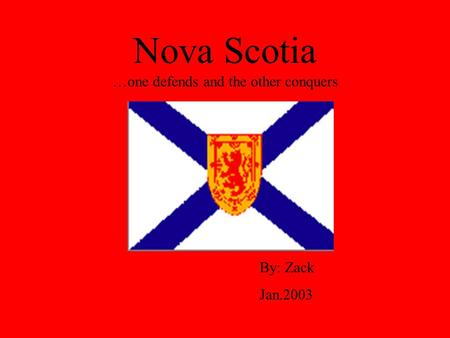 Nova Scotia …one defends and the other conquers By: Zack Jan.2003.