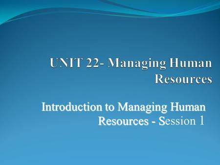 Introduction to Managing Human Resources - S Introduction to Managing Human Resources - Session 1.