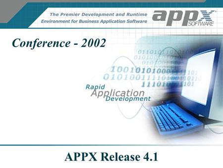 APPX Release 4.1 Conference - 2002. APPX Release 4.1 APPX 4.1 is the single, most significant release in the history of the product!