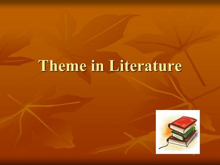 Theme in Literature. Definition Theme: The main idea or underlying meaning of a literary work.