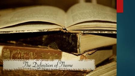 Theme: Definition  The main idea, or message, of a literary work. Themes often explore timeless and universal ideas and may be implied rather than stated.