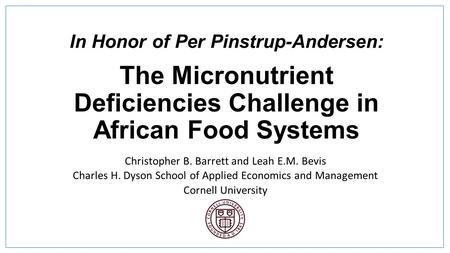 In Honor of Per Pinstrup-Andersen: The Micronutrient Deficiencies Challenge in African Food Systems Christopher B. Barrett and Leah E.M. Bevis Charles.